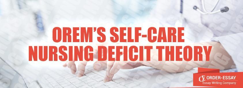 Orem's self-care nursing deficit theory Sample Essay