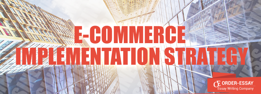 E-Commerce Implementation Strategy Essay Sample