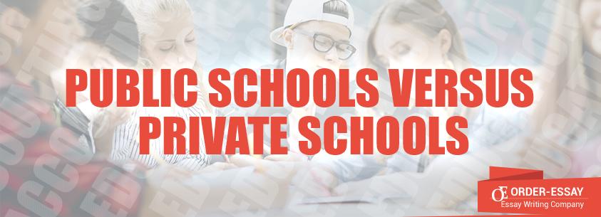 Public Schools versus Private Schools Essay Sample