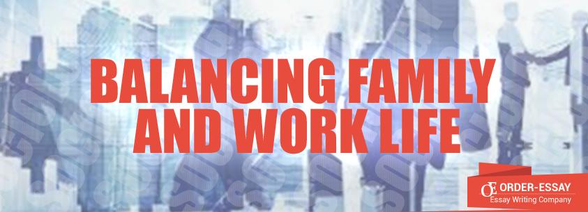 Balancing Family and Work Life Sample Essay