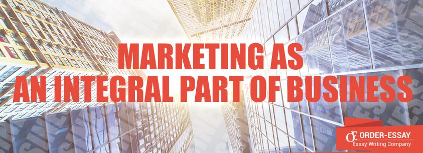 Marketing as an Integral Part of Business Sample Essay