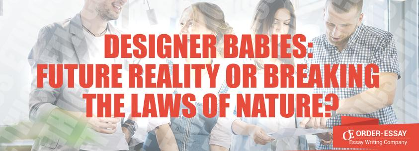 Designer Babies: Future Reality or Breaking the Laws of Nature?