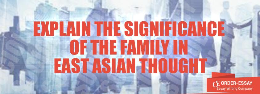 Explain the Significance of the Family in East Asian Thought Essay Sample