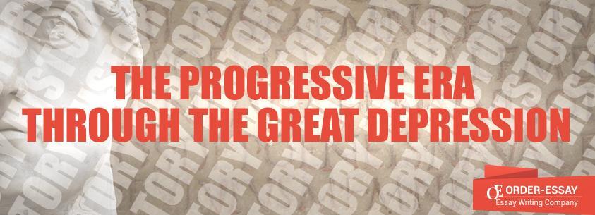 Progressive Era Through the Great Depression