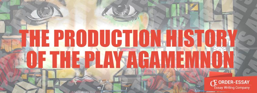 The production history of the play Agamemnon Sample Essay