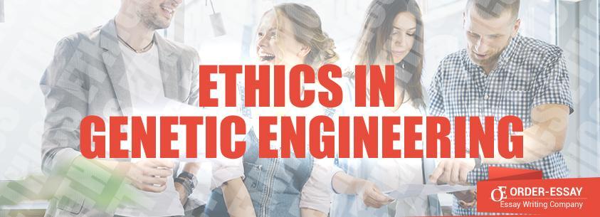 Ethics in Genetic Engineering Sample essay