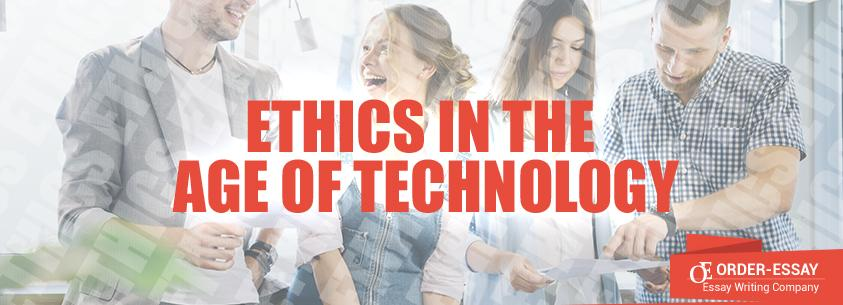 Ethics in the Age of Technology sample essay