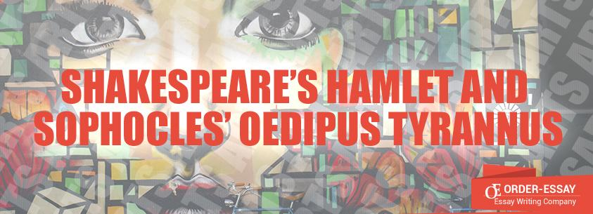 Shakespeare's Hamlet and Sophocles' Oedipus Tyrannus Essay Sample