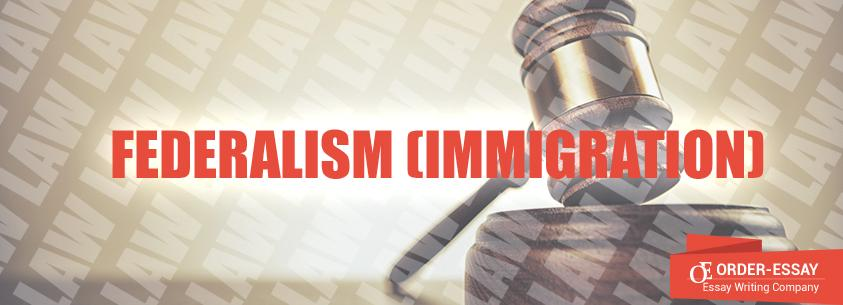 Federalism (Immigration) Sample Essay