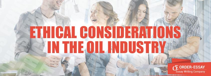 Ethical Considerations in the Oil Industry