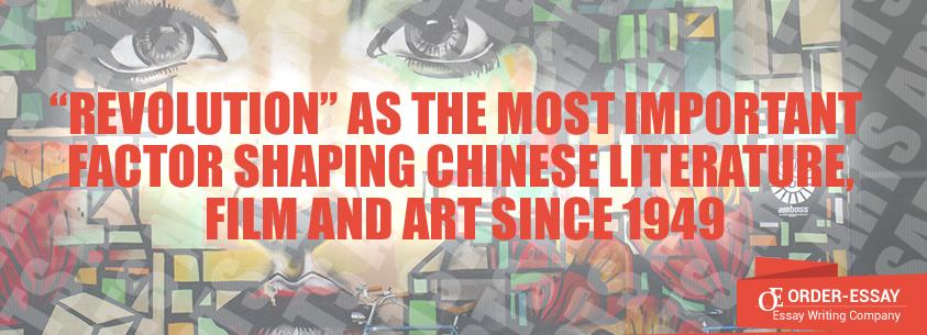 """""""Revolution"""" as the most Important Factor Shaping Chinese Literature, Film and Art since 1949"""