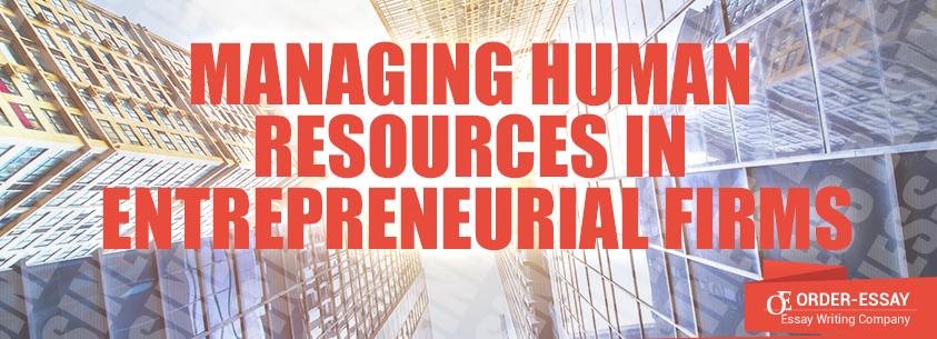 Managing Human Resources in Entrepreneurial Firms