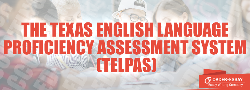 The Texas English Language Proficiency Assessment System (TELPAS)