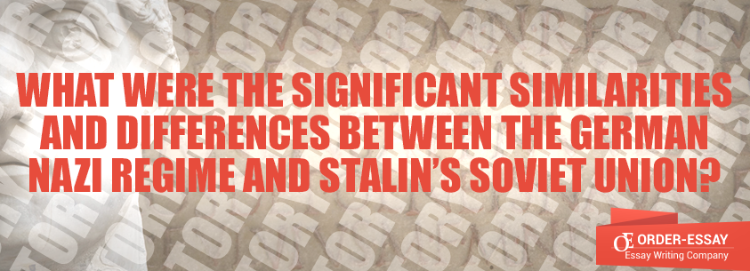 What Were the Significant Similarities and Differences between the German Nazi Regime and Stalin's Soviet Union?
