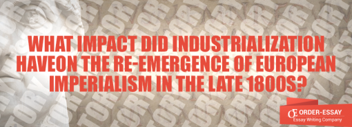 What Impact did Industrialization Have on the Re-emergence of European Imperialism in the Late 1800s
