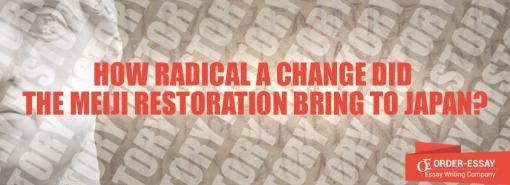 How Radical a Change did the Meiji Restoration Bring to Japan?