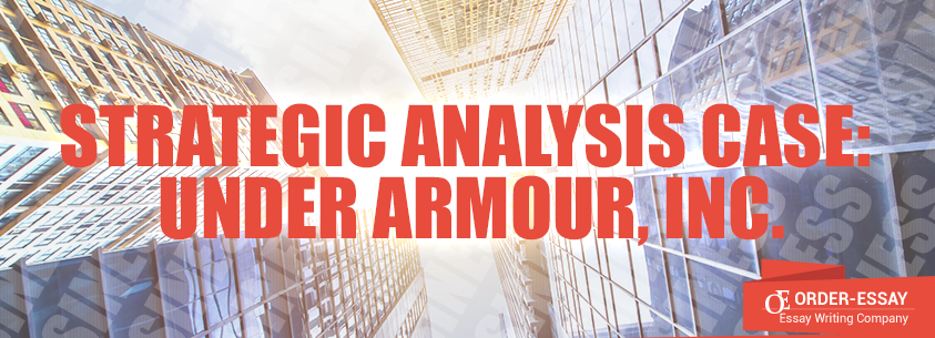 Strategic Analysis Case: Under Armour, Inc.