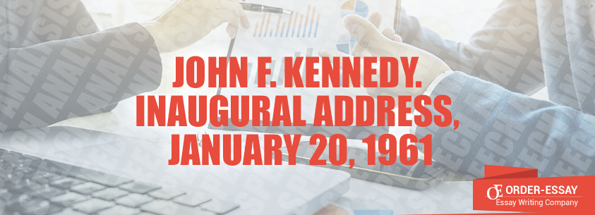 John F. Kennedy. Inaugural Address, January 20, 1961