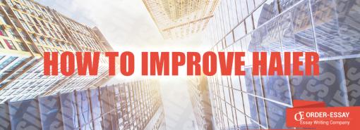 How to Improve Haier Essay Sample