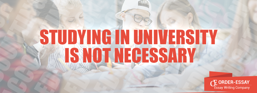 Studying in University is Not Necessary