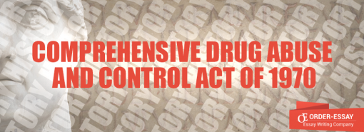 Comprehensive Drug Abuse and Control Act of 1970 Essay Sample