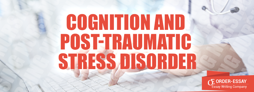 Cognition and Post-Traumatic Stress Disorder