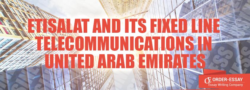 Etisalat and its Fixed Line Telecommunications in United Arab Emirates