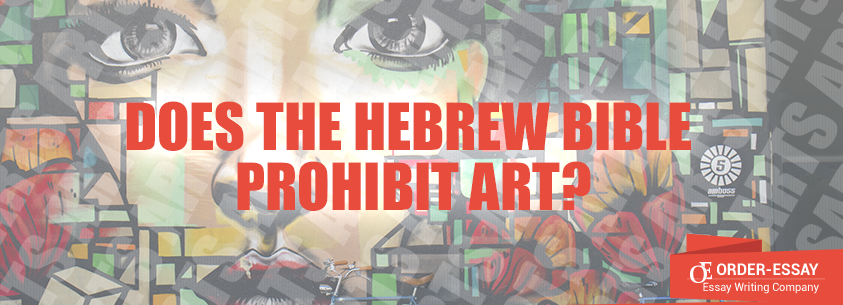 Does the Hebrew Bilble Prohibit Art Essay Sample