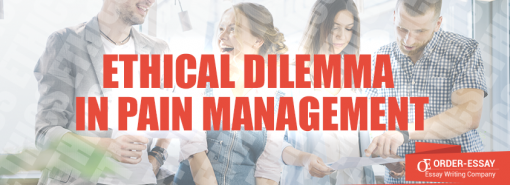 Ethical Dilemma in Pain Management