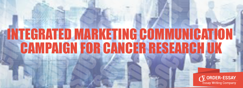 Integrated Marketing Communication Campaign For Cancer Research UK