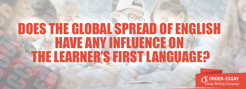 Does the Global Spread of English Have Any Influence on the Learner's First Language?
