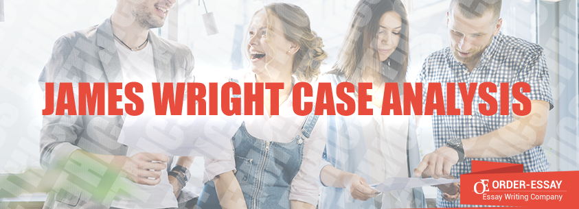 James Wright Case Analysis Essay Sample
