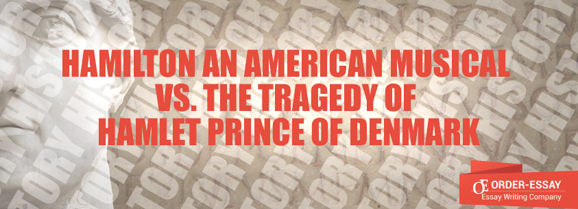 Hamilton An American Musical vs. The Tragedy of Hamlet Prince of Denmark